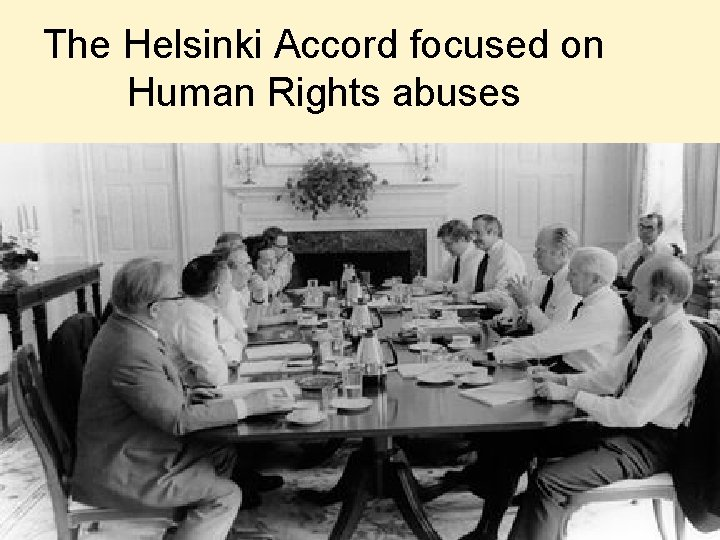 The Helsinki Accord focused on Human Rights abuses