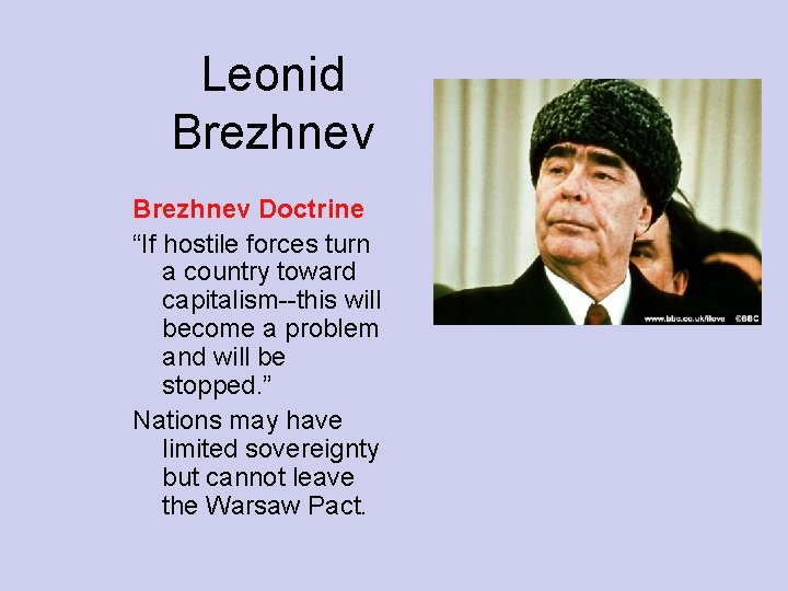 """Leonid Brezhnev Doctrine """"If hostile forces turn a country toward capitalism--this will become a"""