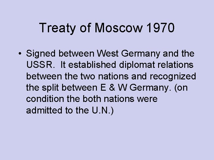 Treaty of Moscow 1970 • Signed between West Germany and the USSR. It established