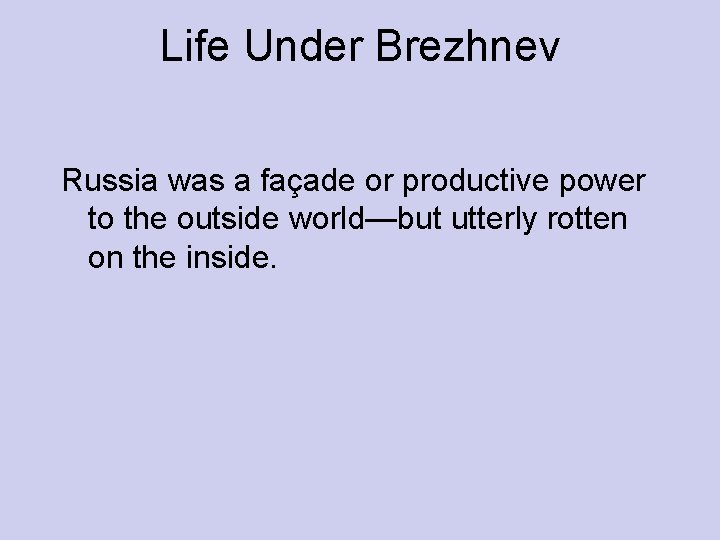 Life Under Brezhnev Russia was a façade or productive power to the outside world—but