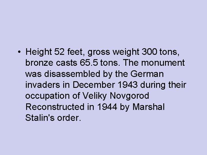 • Height 52 feet, gross weight 300 tons, bronze casts 65. 5 tons.