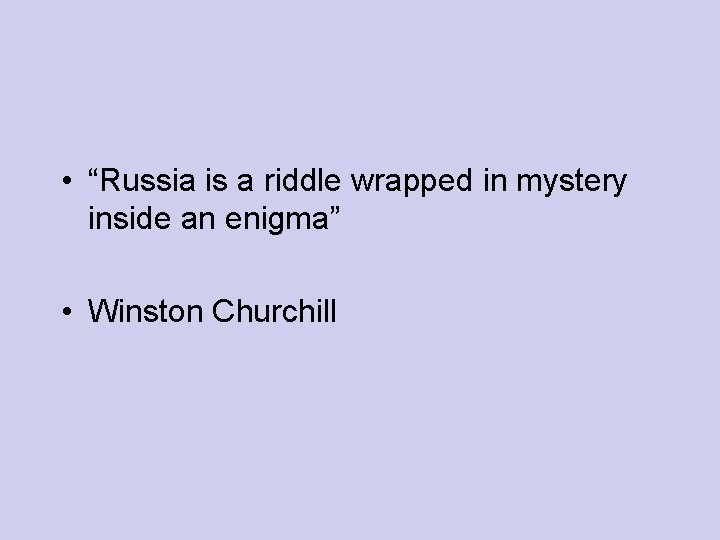 """• """"Russia is a riddle wrapped in mystery inside an enigma"""" • Winston"""