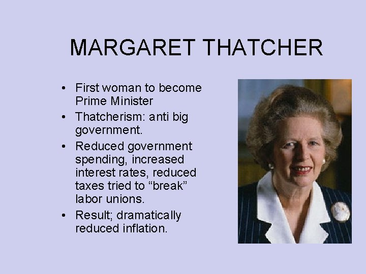 MARGARET THATCHER • First woman to become Prime Minister • Thatcherism: anti big government.