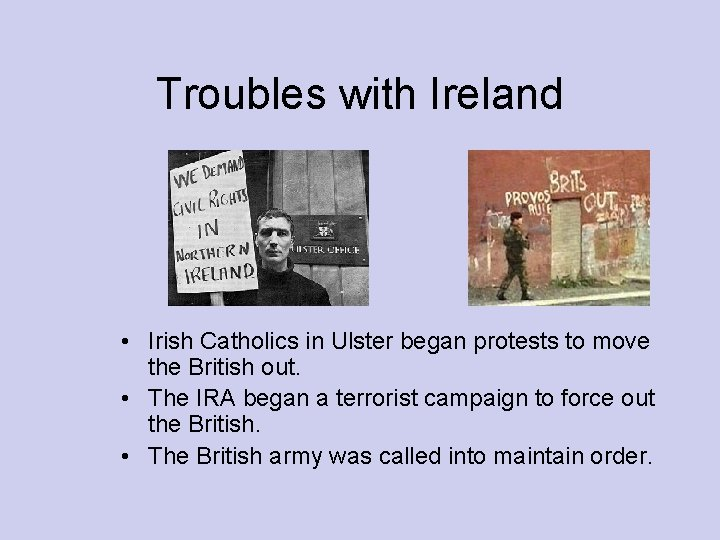 Troubles with Ireland • Irish Catholics in Ulster began protests to move the British