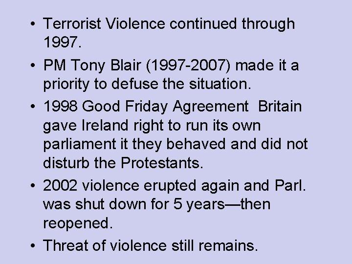 • Terrorist Violence continued through 1997. • PM Tony Blair (1997 -2007) made