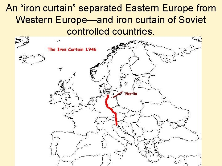 """An """"iron curtain"""" separated Eastern Europe from Western Europe—and iron curtain of Soviet controlled"""