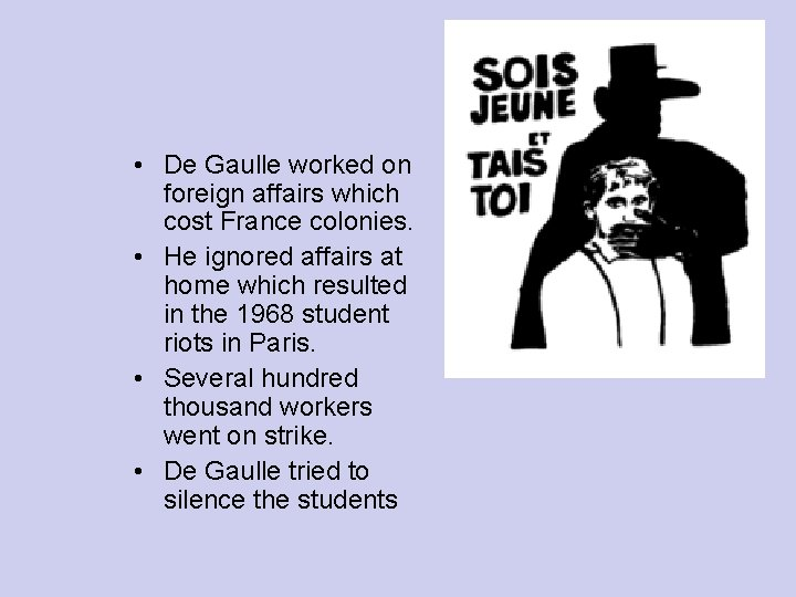 • De Gaulle worked on foreign affairs which cost France colonies. • He