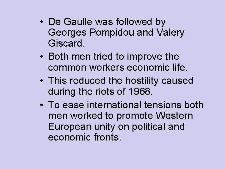 • De Gaulle was followed by Georges Pompidou and Valery Giscard. • Both