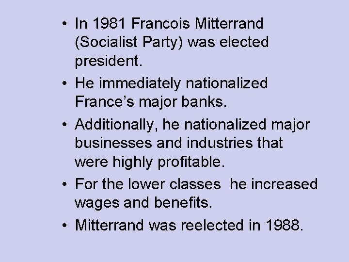 • In 1981 Francois Mitterrand (Socialist Party) was elected president. • He immediately