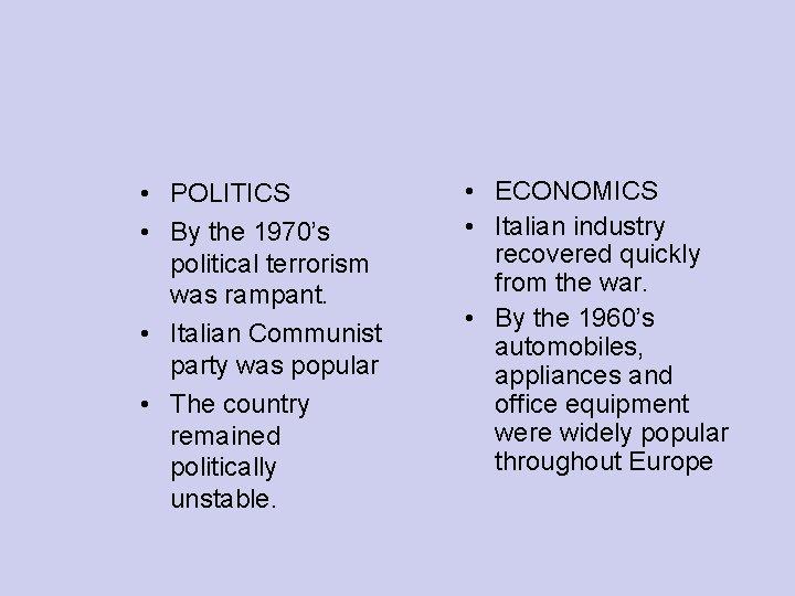 • POLITICS • By the 1970's political terrorism was rampant. • Italian Communist