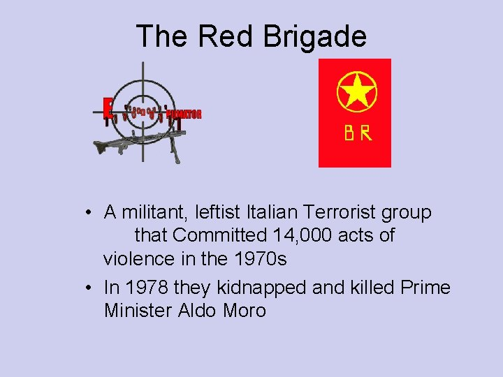 The Red Brigade • A militant, leftist Italian Terrorist group that Committed 14, 000