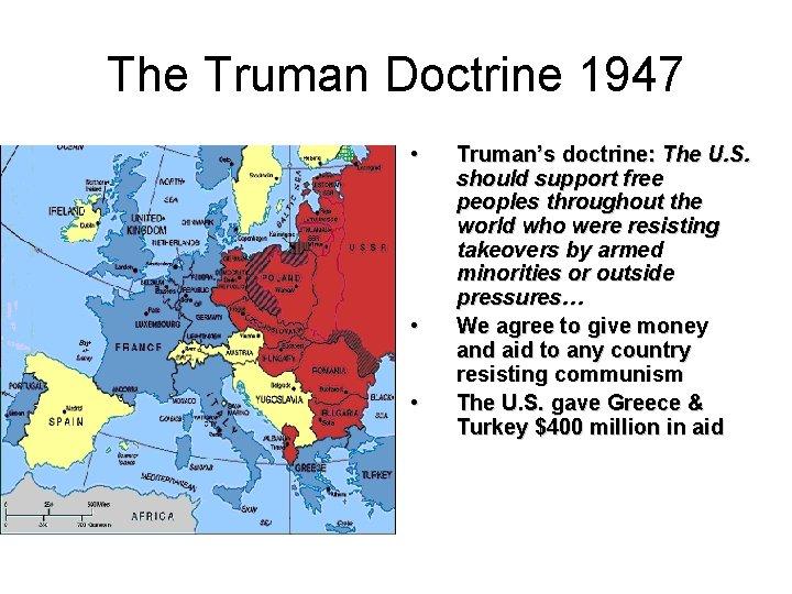 The Truman Doctrine 1947 • • • Truman's doctrine: The U. S. should support