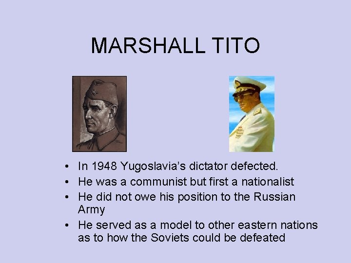 MARSHALL TITO • In 1948 Yugoslavia's dictator defected. • He was a communist but