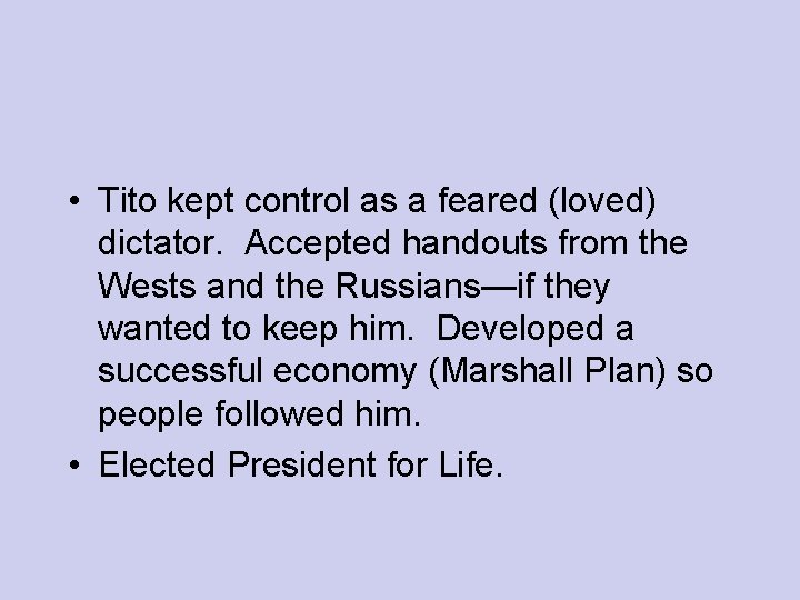 • Tito kept control as a feared (loved) dictator. Accepted handouts from the