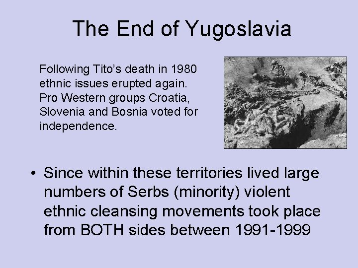 The End of Yugoslavia Following Tito's death in 1980 ethnic issues erupted again. Pro