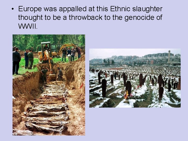 • Europe was appalled at this Ethnic slaughter thought to be a throwback