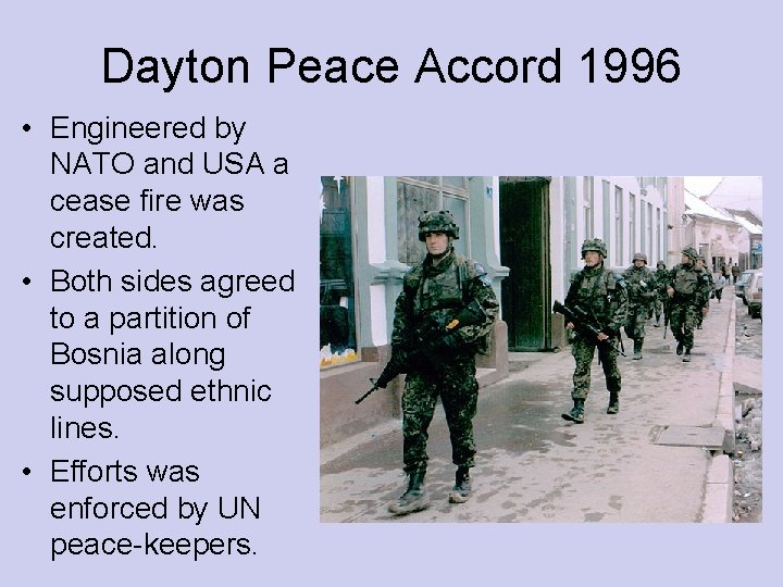 Dayton Peace Accord 1996 • Engineered by NATO and USA a cease fire was