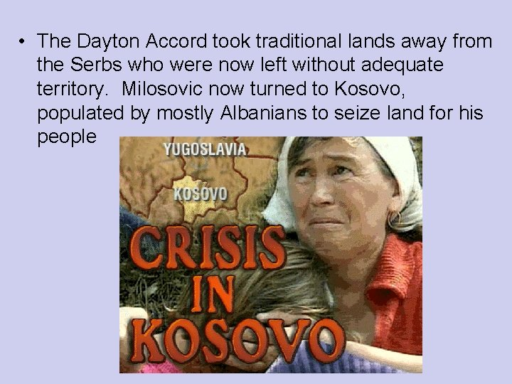 • The Dayton Accord took traditional lands away from the Serbs who were