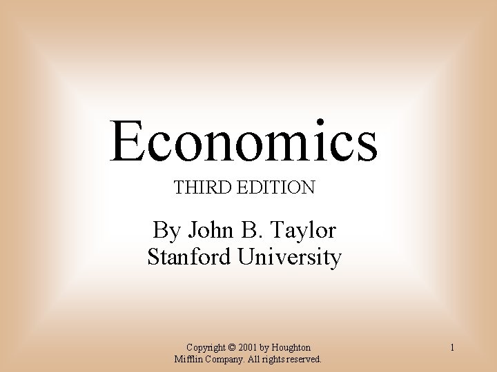 Economics THIRD EDITION By John B. Taylor Stanford University Copyright © 2001 by Houghton