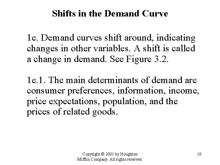 Shifts in the Demand Curve 1 e. Demand curves shift around, indicating changes in