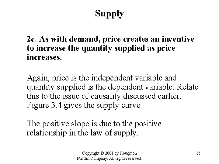 Supply 2 c. As with demand, price creates an incentive to increase the quantity
