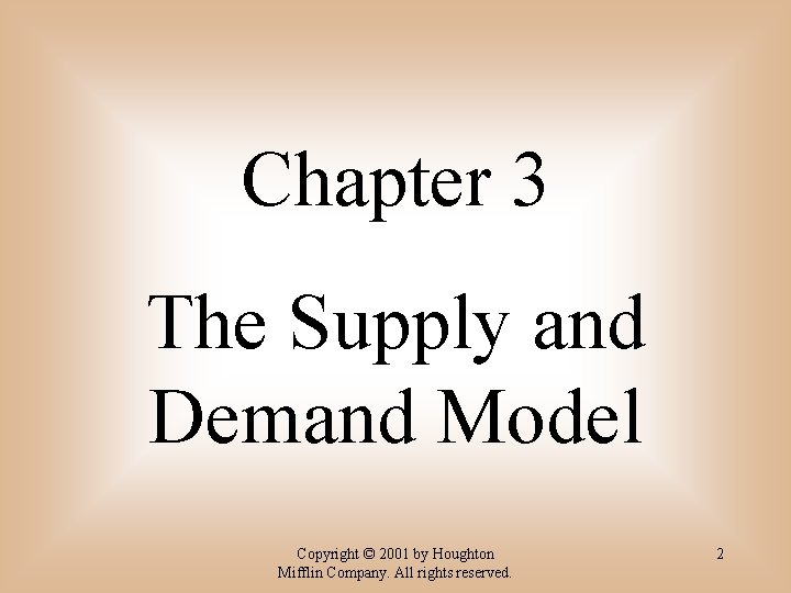Chapter 3 The Supply and Demand Model Copyright © 2001 by Houghton Mifflin Company.