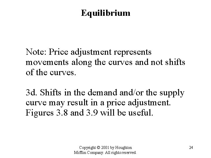 Equilibrium Note: Price adjustment represents movements along the curves and not shifts of the