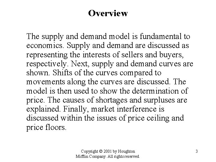 Overview The supply and demand model is fundamental to economics. Supply and demand are