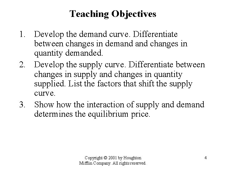 Teaching Objectives 1. Develop the demand curve. Differentiate between changes in demand changes in