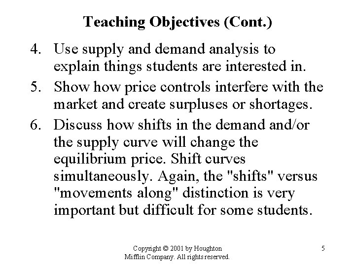 Teaching Objectives (Cont. ) 4. Use supply and demand analysis to explain things students