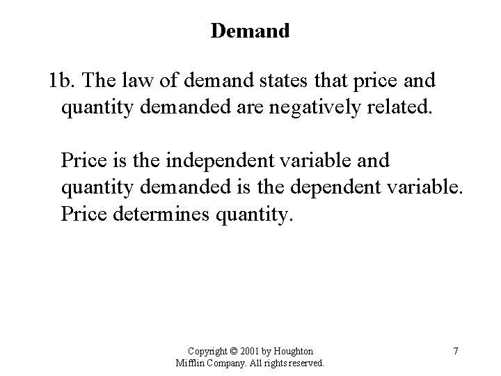 Demand 1 b. The law of demand states that price and quantity demanded are
