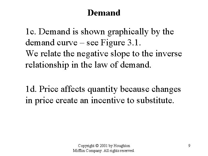 Demand 1 c. Demand is shown graphically by the demand curve – see Figure