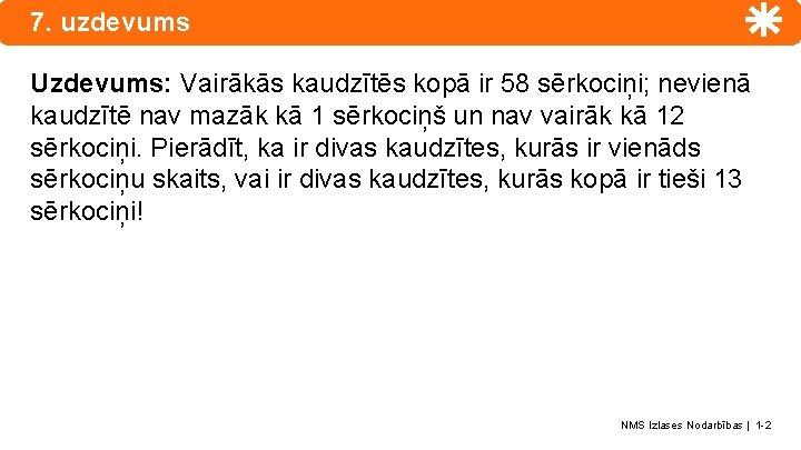 7. uzdevums Uzdevums: Vairākās kaudzītēs kopā ir 58 sērkociņi; nevienā kaudzītē nav mazāk kā