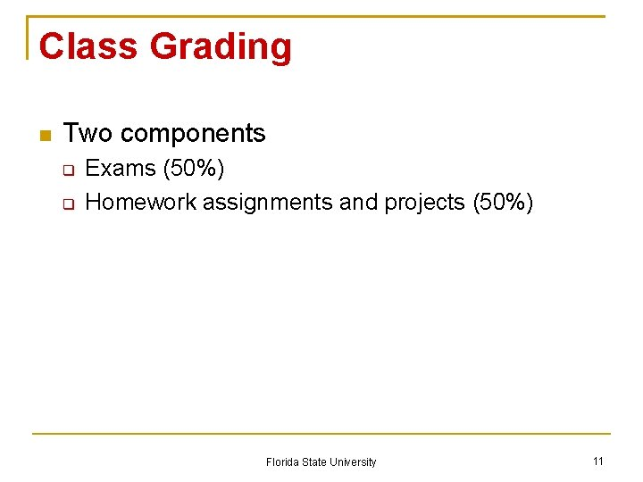 Class Grading Two components Exams (50%) Homework assignments and projects (50%) Florida State University