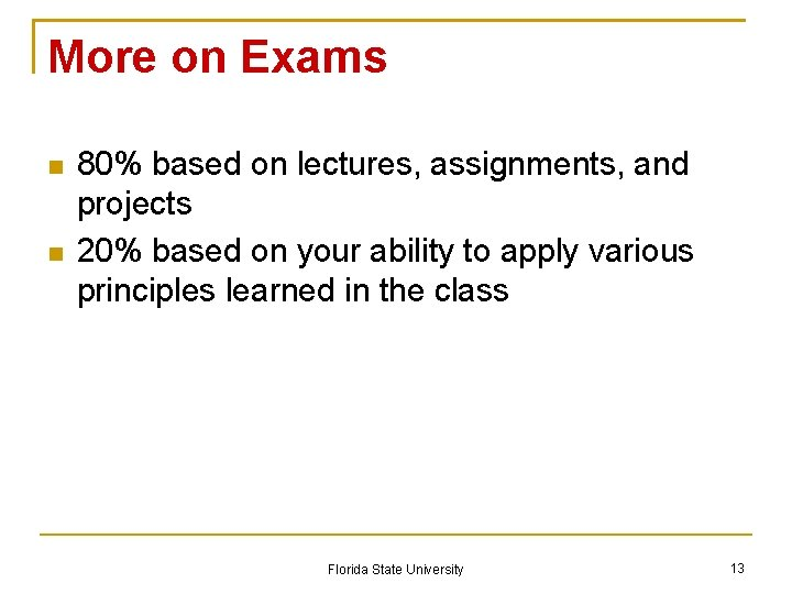 More on Exams 80% based on lectures, assignments, and projects 20% based on your
