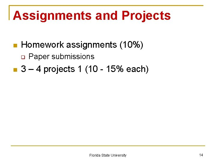 Assignments and Projects Homework assignments (10%) Paper submissions 3 – 4 projects 1 (10