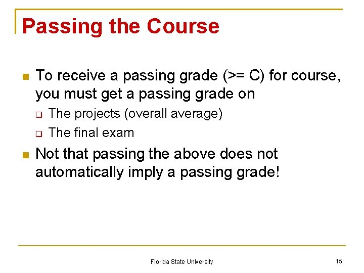 Passing the Course To receive a passing grade (>= C) for course, you must