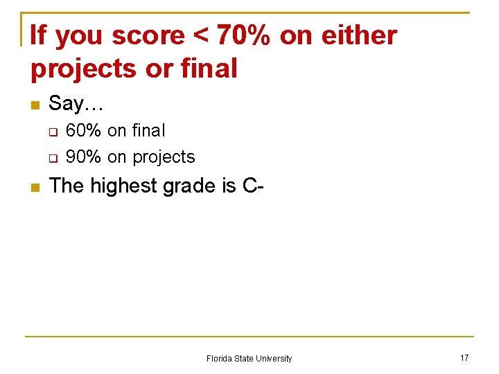 If you score < 70% on either projects or final Say… 60% on final