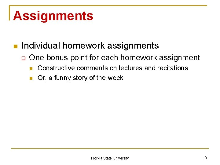 Assignments Individual homework assignments One bonus point for each homework assignment Constructive comments on