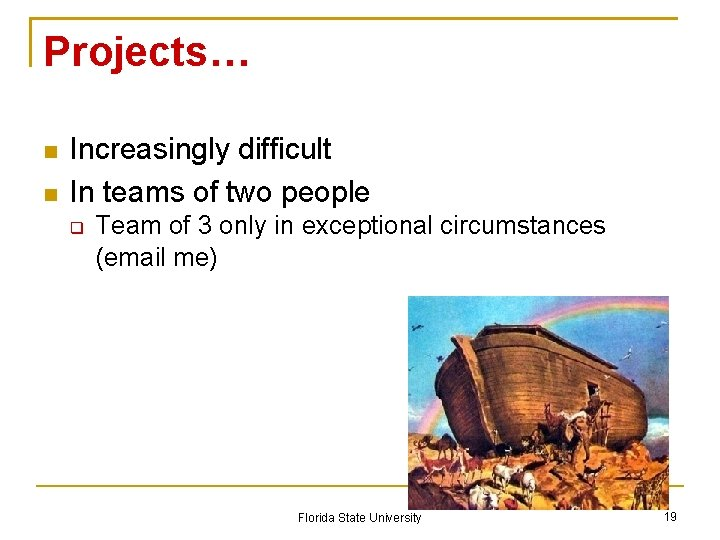 Projects… Increasingly difficult In teams of two people Team of 3 only in exceptional