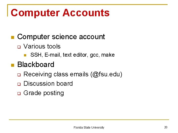 Computer Accounts Computer science account Various tools SSH, E-mail, text editor, gcc, make Blackboard