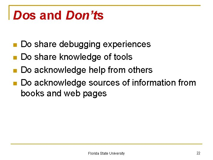 Dos and Don'ts Do share debugging experiences Do share knowledge of tools Do acknowledge