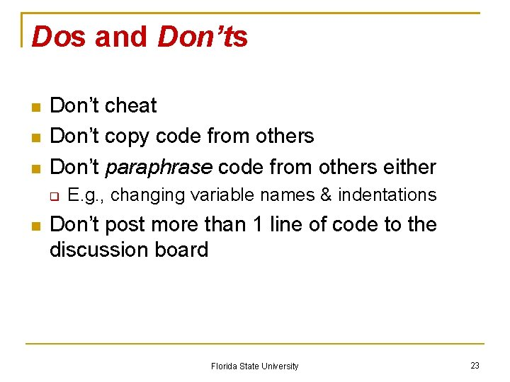 Dos and Don'ts Don't cheat Don't copy code from others Don't paraphrase code from