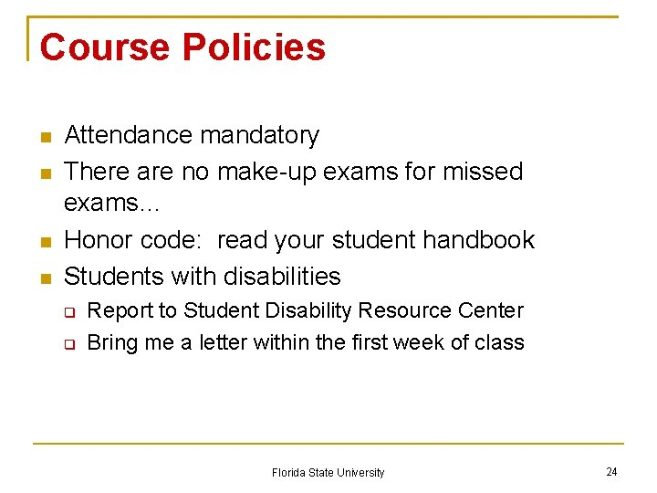 Course Policies Attendance mandatory There are no make-up exams for missed exams… Honor code: