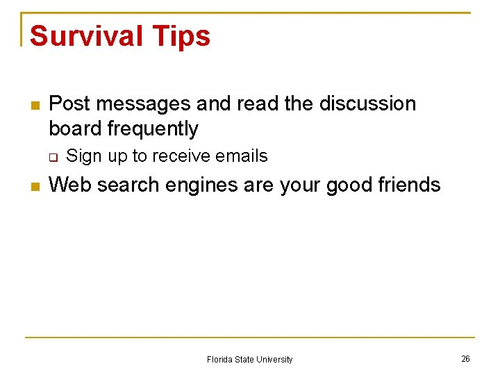 Survival Tips Post messages and read the discussion board frequently Sign up to receive