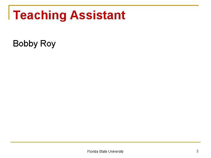 Teaching Assistant Bobby Roy Florida State University 3