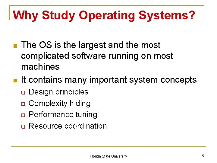 Why Study Operating Systems? The OS is the largest and the most complicated software