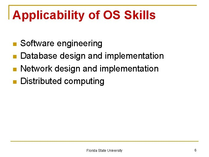 Applicability of OS Skills Software engineering Database design and implementation Network design and implementation