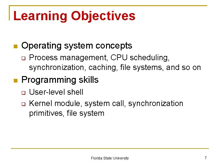 Learning Objectives Operating system concepts Process management, CPU scheduling, synchronization, caching, file systems, and