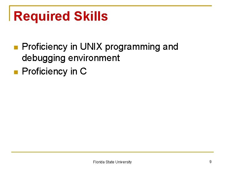 Required Skills Proficiency in UNIX programming and debugging environment Proficiency in C Florida State
